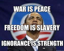 Peace Memes - war is peace freedom is slavery ignorance is strength obama swag