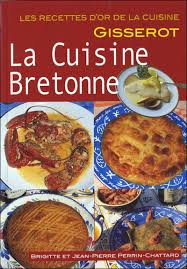 cuisine bretonne la cuisine bretonne broché brigitte perrin chattard achat