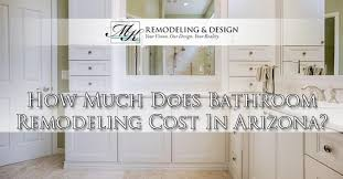How Much Is A Bathroom Remodel How Much Does Bathroom Remodeling Cost In Arizona Mk Remodeling