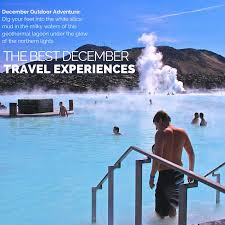 Where to go in december the best travel experiences mywanderlist
