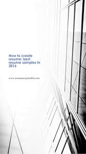 Create Best Resume by How To Create Resume Best Resume Samples In 2016