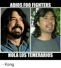 Foo Fighters Meme - adios foo fighters hola lostemerarios kong foo fighters meme