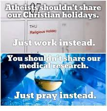 atheists shouldn t our christian holidays thu religious