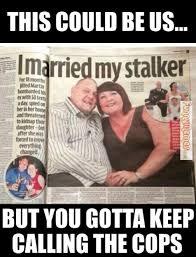 Memes About Stalkers - funny memes i married my stalker funny memes pinterest