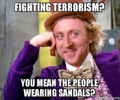 Fighting Memes - fighting terrorism you mean the people wearing sandals willy