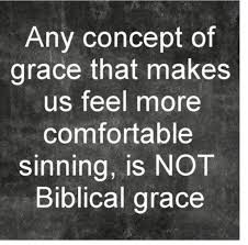 any concept of grace that makes us feel more comfortable sinning