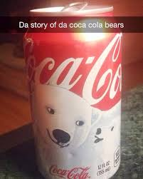Coke Bear Meme - da story of da coca cola bears album on imgur