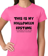 ladies halloween t shirts this is my halloween costume the guy who banged your mom ladies t