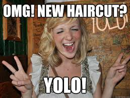 My New Haircut Meme - omg new haircut yolo yolo girl quickmeme