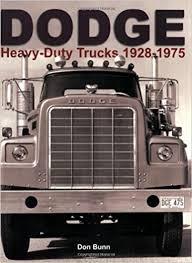dodge semi trucks dodge heavy duty trucks 1928 1975 don bunn 9781583881941 amazon