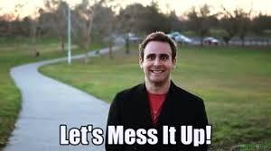 Mess Meme - let s mess it up know your meme