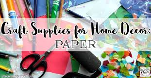 craft supplies for home decor paper organized chaos