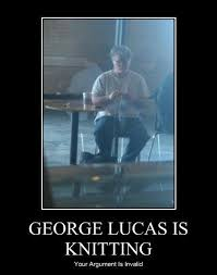 Knitting Meme - george lucas is knitting your argument is invalid know your meme