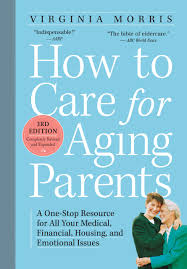 How To Care For Your by How To Care For Aging Parents 3rd Edition A One Stop Resource