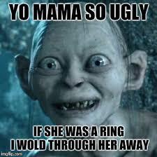 Memes Yo - yo mama so ugly if she was a ring i wold through her away meme