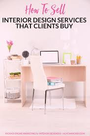 Interior Design Services Online by How To Sell Interior Design Services That Clients Buy Interior