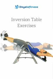 Inversion Table For Neck Pain by Inversion Table Routines U0026 Exercises Days To Fitness