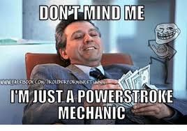 Powerstroke Memes - do ind me ipm just a powerstroke mechanic mechanic meme on me me