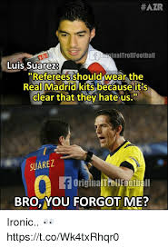 Suarez Memes - aia f oiginaltrollfootball luis suarez referees should wear the real