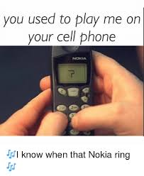 Funny Nokia Memes - you used to play me on your cell phone i know when that nokia ring