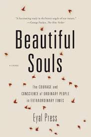 beautiful souls the courage and conscience of ordinary people in
