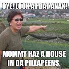 Angry Mom Meme - oye look at dat anak mommy haz a house in da pillapeens angry