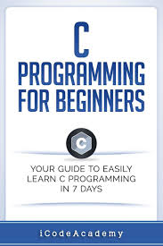 c programming for beginners your guide to easily learn c