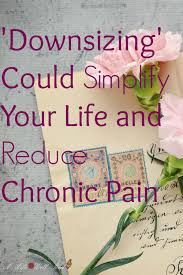 Downsizing Meaning Downsizing Could Simplify Your Life And Reduce Chronic Pain
