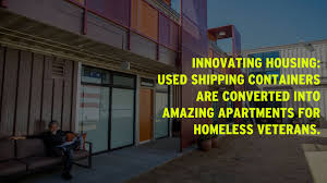 how these shipping containers converted to housing have affected