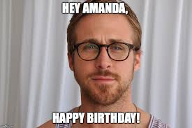 Happy Birthday Meme Ryan Gosling - image tagged in happy birthday ryan gosling hey girl imgflip