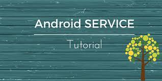 android service android service tutorial