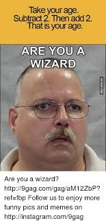 Are You A Wizard Meme - 25 best memes about are you a wizard are you a wizard memes