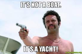 Yacht Meme - it s not a boat it s a yacht make a meme
