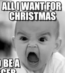 Angry Baby Meme - all i want for christmas angry baby meme on memegen