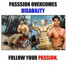 Disability Memes - passsion overcomes disability ble h nutrition follow your passion