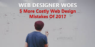 design woes web designer woes 5 more costly web design mistakes of 2017