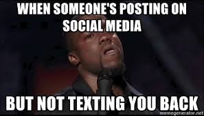 Kevin Hart Texting Meme - when someone s posting on social media but not texting you back
