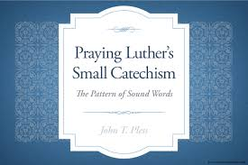 luther s praying luther s small catechism