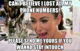 Lost Phone Meme - can t believe i lost all my phone numbers please send me yours if