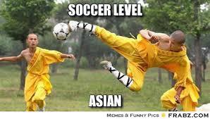 Asian Meme - soccer level asian level asian know your meme