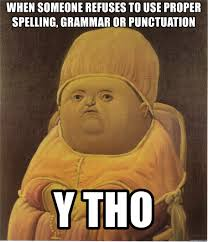 Grammar Meme Generator - when someone refuses to use proper spelling grammar or punctuation