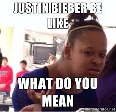 What Do You Do Memes - justin bieber memes what do you mean image memes at relatably com