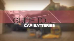 help u0026 advice car battery buyers guide