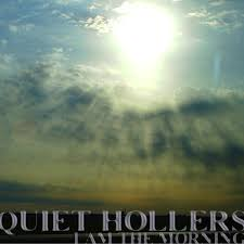 i am the morning quiet hollers