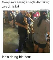 Single Dad Meme - 25 best memes about single dad single dad memes