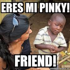 Pinky Meme - meme skeptical 3rd world kid eres mi pinky friend 24814986