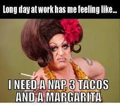 Margarita Meme - long dayatworkhas me feeling like i need a nap 3 tacos anda