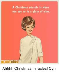 Christmas Miracle Meme - a christmas miracle is when you say no to a glass of wine card
