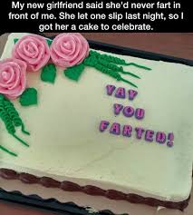 Cake Farts Meme - my new girlfriend finally farted in front of me so i got her a cake