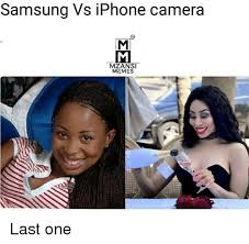 samsung vs iphone camera mzansi memes last one iphone meme on